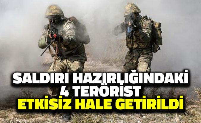 Saldırı Hazırlığındaki 4 Terörist Etkisiz Hale Getirildi