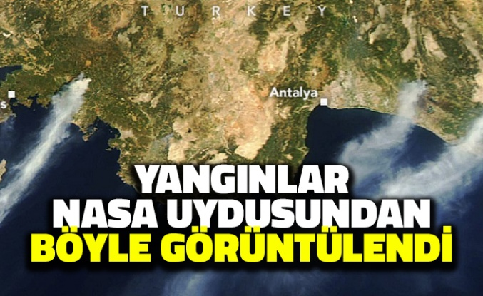 Yangınlar NASA Uydusundan Böyle Görüntülendi